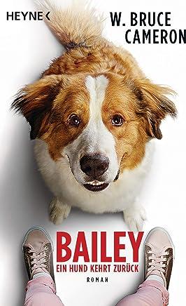 Bailey - Ein Hund kehrt zurück: Ich bleibe bei dir - Buch zum Film - Roman (German Edition)