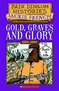 Fair Dinkum Histories #4: Gold, Graves and Glory (Fairdinkum Histories)