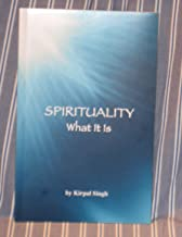 Spirituality: What It is Kirpal Singh Explores the Science of Spirituality