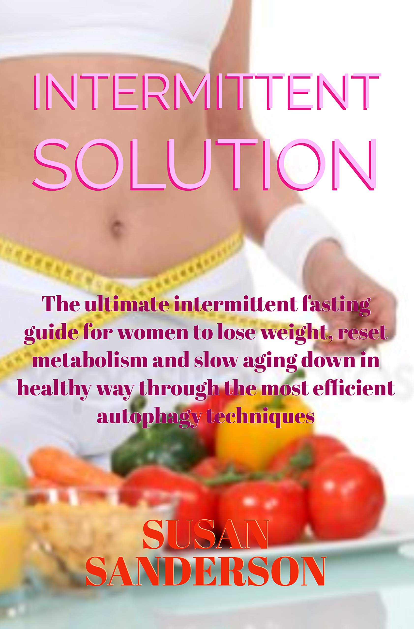 Image OfIntermittent Solution: The Ultimate Intermittent Fasting Guide For Women To Lose Weight, Reset Metabolism And Slow Aging D...