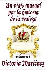 Un viaje inusual por la historia de la realeza, Volumen I (Spanish Edition) Kindle Edition
