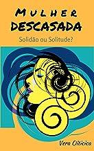 MULHER DESCASADA: Solidão ou Solitude? (Portuguese Edition)