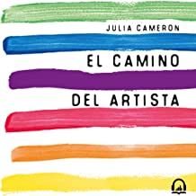 El camino del artista [The Artist's Way]: Un curso de descubrimiento y rescate de tu propia creatividad [A Spiritual Path to Higher Creativity]
