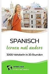 Spanisch lernen mal anders - 2000 Vokabeln in 20 Stunden: Spielend einfach Vokabeln lernen mit einzigartigen Merkhilfen und Gedächtnistraining für Anfänger und Wiedereinsteiger Kindle Ausgabe