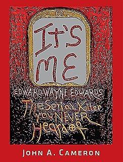 It's Me, Edward Wayne Edwards, the Serial Killer You Never Heard of