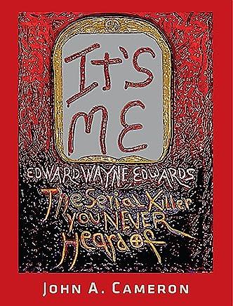 Its Me!: Edward Wayne Edwards, the Serial Killer You Never Heard of
