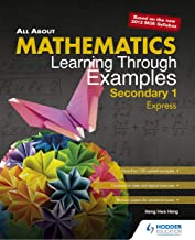 All About Mathematics: Learning Through Examples Secondary 1 Express