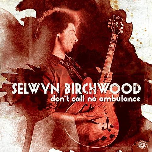 Don't Call No Ambulance by Selwyn Birchwood on Amazon Music