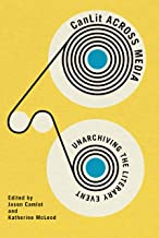 CanLit Across Media: Unarchiving the Literary Event (English Edition)