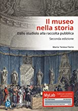 Scaricare Libri Il museo nella storia. Dallo «studiolo» alla raccolta pubblica. Ediz. Mylab PDF