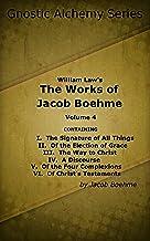 Gnostic Alchemy Series: William Law's The Works of Jacob Boehme Volume 4 (Gnostic Alchemy: William Law's The Works of Jaco...
