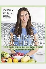 Das Hashimoto-Kochbuch: Ernährungspläne und über 125 heilende Rezepte für eine gesunde Schilddrüse (German Edition) Formato Kindle