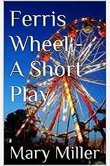 Ferris Wheel - A Short Play Kindle Edition