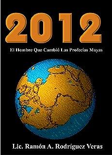 2012 El Hombre Que Cambió las Profecías Mayas (Spanish Edition)