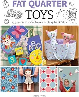 Fat Quarter: Toys: 25 Projects to Make From Short Lengths of Fabric