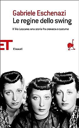 Le regine dello swing: Il Trio Lescano: una storia fra cronaca e costume (Einaudi tascabili. Saggi)