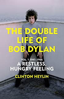 A Restless Hungry Feeling: The Double Life of Bob Dylan Vol. 1: 1941-1966 (English Edition)