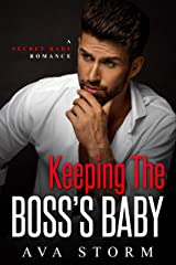 Keeping the Boss's Baby: A Secret Baby Romance (Alpha Bosses Book 1) Kindle Edition