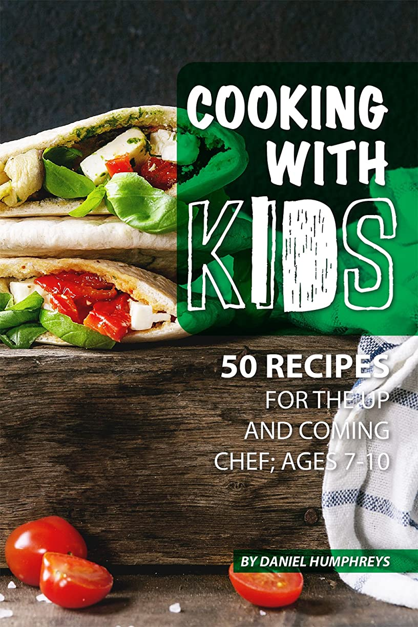 仲介者ベスビオ山多様なCooking with Kids: 50 Recipes for the Up and Coming Chef; Ages 7-10 (English Edition)
