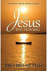 I Saw Jesus This Morning Kindle Edition