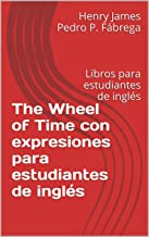 The Wheel of Time con expresiones para estudiantes de inglés: Libros para estudiantes de inglés (Spanish Edition)