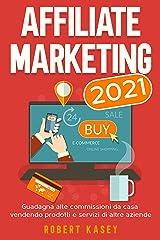 Affiliate Marketing 2021: Guadagna alte commissioni da casa vendendo prodotti e servizi di altre aziende (Italian Edition) Kindle Edition