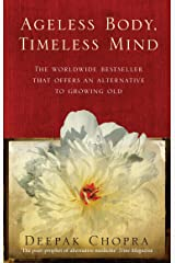 Ageless Body, Timeless Mind: A Practical Alternative To Growing Old Kindle Edition