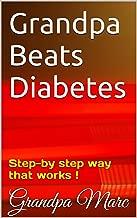 Grandpa Beats Diabetes: Step-by step way that works !