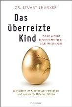Das überreizte Kind: Wie Eltern ihr Kind besser verstehen und zu innerer Balance führen. Mit der weltweit bewährten Method...
