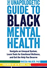 The Unapologetic Guide to Black Mental Health: Navigate an Unequal System, Learn Tools for Emotional Wellness, and Get the...