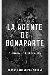 LA AGENTE DE BONAPARTE: Inspirado en Hechos Reales (Spanish Edition) Kindle Edition