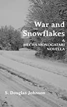 War and Snowflakes: a Mecha Monogatari novella (War and Tsuruhara Iori Book 1) (English Edition)