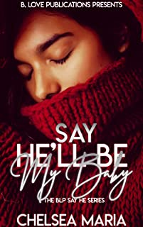 Say He'll Be My Baby (The BLP Say He Series Book 1)