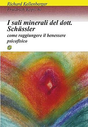 I sali minerali del dottor schussler: come raggiungere il benessere psicofisico (Clinica Homoeopathica Vol. 9)