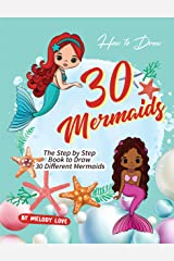 How to Draw 30 Mermaids: The Step by Step Book to Draw 30 Different Mermaids Kindle Edition