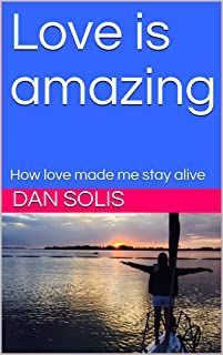 Love is amazing: How love made me stay alive