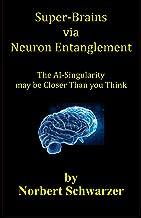 Super-Brains via Neuron Entanglement: The AI-Singularity may be Closer Than you Think