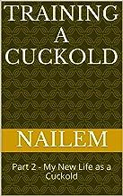 Training a Cuckold: Part 2 - My New Life as a Cuckold