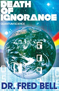 Death of Ignorance: The Secrets of Quantum Science Explained