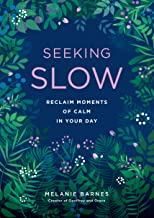 Seeking Slow: Reclaim Moments of Calm in Your Day: 8