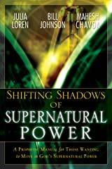 Shifting Shadow of Supernatural Power: A Prophetic manual for Those Wanting to Move in God's Supernautral Power Kindle Edition