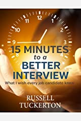 15 Minutes to a Better Interview: What I Wish EVERY Job Candidate Knew Kindle Edition