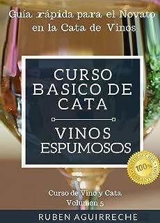Curso Básico de Cata  (Vinos Espumosos): Guía rápida para el Novato en la Cata de Vinos (Curso de Vino y Cata nº 5) (Spanish Edition)
