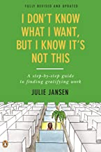 I Don't Know What I Want, But I Know It's Not This: A Step-by-Step Guide to Finding Gratifying Work, Fully Revised and Upd...