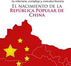 El nacimiento de la República Popular de China [The Birth of the People's Republic of China]: Su milenaria compleja y conv...