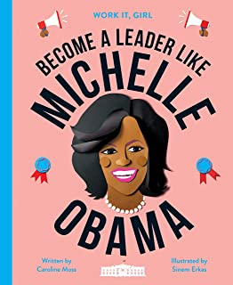 Work It, Girl: Michelle Obama: Become a leader like