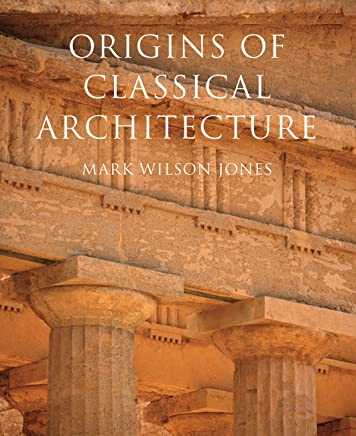 Origins of Classical Architecture: Temples, Orders and Gifts to the Gods in Ancient Greece