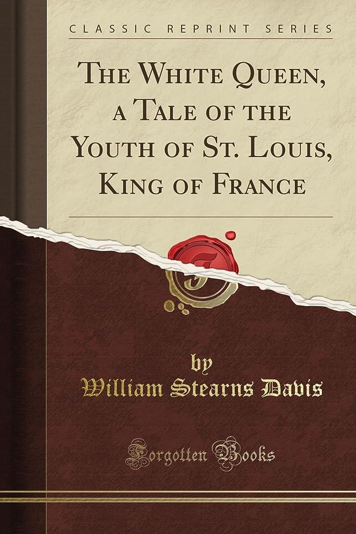 放射能プランターインフレーションThe White Queen, a Tale of the Youth of St. Louis, King of France (Classic Reprint)