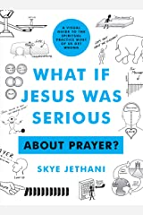 What if Jesus Was Serious ... About Prayer?: A Visual Guide to the Spiritual Practice Most of Us Get Wrong Kindle Edition