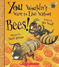 You Wouldn't Want to Live Without Bees! (You Wouldn't Want to Live Without…)